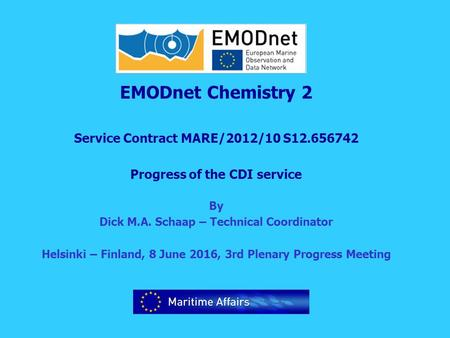 EMODnet Chemistry 2 Service Contract MARE/2012/10 S12.656742 Progress of the CDI service By Dick M.A. Schaap – Technical Coordinator Helsinki – Finland,
