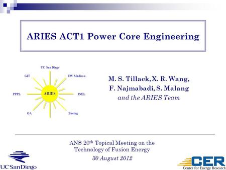 ARIES ACT1 Power Core Engineering M. S. Tillack, X. R. Wang, F. Najmabadi, S. Malang and the ARIES Team ANS 20 th Topical Meeting on the Technology of.