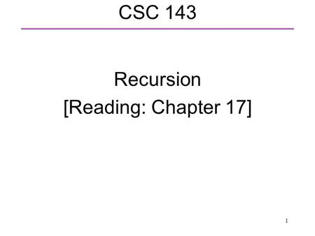 1 CSC 143 Recursion [Reading: Chapter 17]. 2 Recursion  A recursive definition is one which is defined in terms of itself.  Example:  Sum of the first.