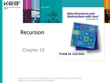 Recursion Chapter 10 Carrano, Data Structures and Abstractions with Java, Second Edition, (c) 2007 Pearson Education, Inc. All rights reserved. 0-13-237045-X.