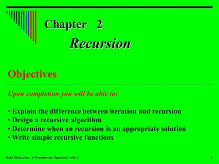 Recursion Chapter 2 Objectives Upon completion you will be able to: