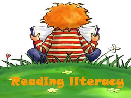 "Reading literacy. Definition of reading literacy: ""Reading literacy is understanding, using and reflecting on written texts, in order to achieve one's."