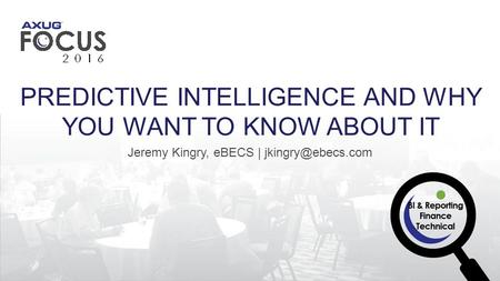 Jeremy Kingry, eBECS | PREDICTIVE INTELLIGENCE AND WHY YOU WANT TO KNOW ABOUT IT.