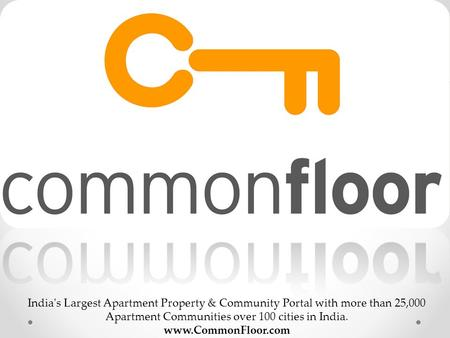 India's Largest Apartment Property & Community Portal with more than 25,000 Apartment Communities over 100 cities in India. www.CommonFloor.com.