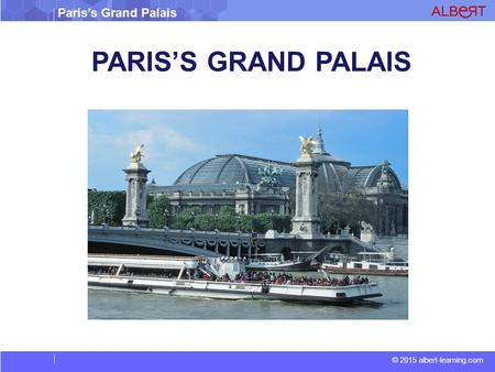 Paris's Grand Palais © 2015 albert-learning.com PARIS'S GRAND PALAIS.