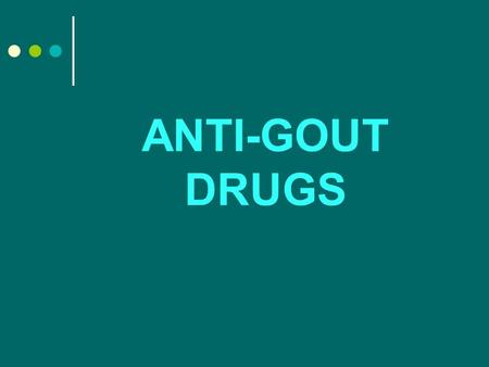 ANTI-GOUT DRUGS. GOUT A familial metabolic disease characterized by recurrent episodes of acute arthritis due to deposits of monosodium urate in joints.