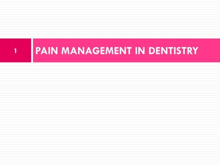 PAIN MANAGEMENT IN DENTISTRY 1. 2  Pain is defined as an unpleasant sensation that can be either acute or chronic and that is a consequence of complex.