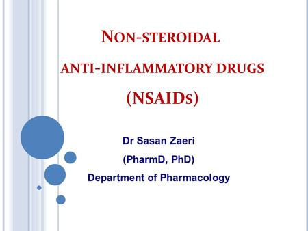 N ON - STEROIDAL ANTI - INFLAMMATORY DRUGS (NSAID S ) Dr Sasan Zaeri (PharmD, PhD) Department of Pharmacology.