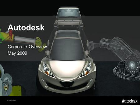 © 2009 Autodesk Autodesk Corporate Overview May 2009.