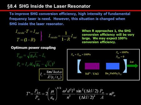 §8.4 SHG Inside the Laser Resonator To improve SHG conversion efficiency, high intensity of fundamental frequency laser is need. However, this situation.