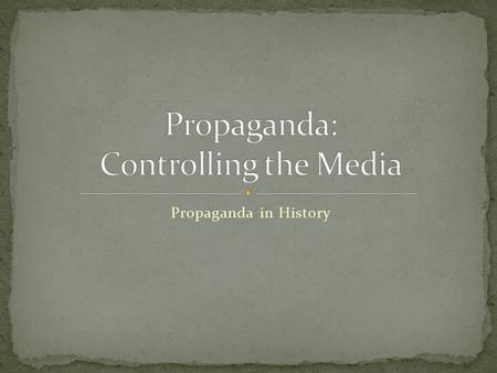Propaganda in History. Purposes: To convince the public to fight. (It is necessary to fight.) To show that action must be taken against an inferior race,