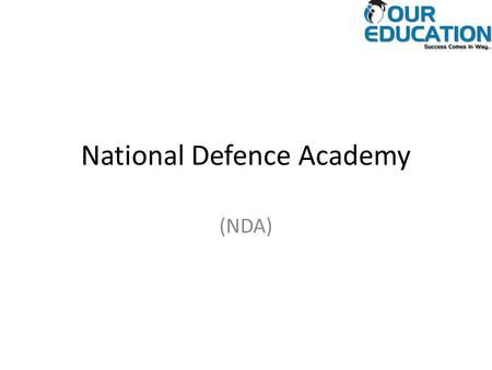 National Defence Academy (NDA). Introduction Union Public Service Commission (UPSC) conducts the NDA I and NDA II exam for selection of the candidates.