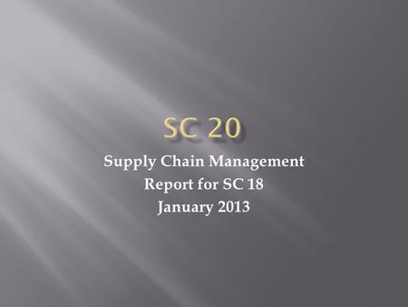 Supply Chain Management Report for SC 18 January 2013.