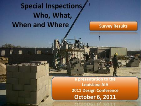 Special Inspections Who, What, When and Where. To prepare for this presentation, I sent a survey out to attendees and clients. I wanted to show the audience.