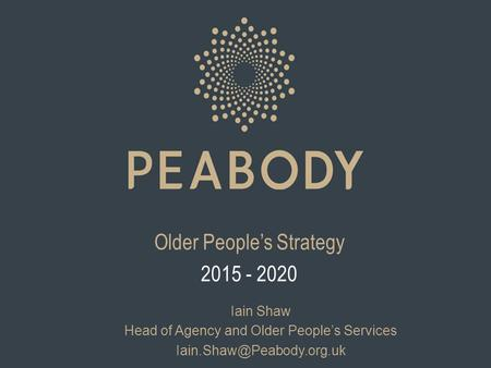 Iain Shaw Head of Agency and Older People's Services Older People's Strategy 2015 - 2020.