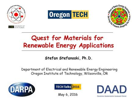 Quest for Materials for Renewable Energy Applications Stefan Stefanoski, Ph.D. Department of Electrical and Renewable Energy Engineering Oregon Institute.