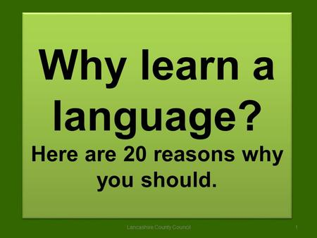 Why learn a language? Here are 20 reasons why you should. Lancashire County Council1.