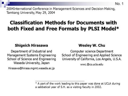 No. 1 Classification Methods for Documents with both Fixed and Free Formats by PLSI Model* 2004International Conference in Management Sciences and Decision.