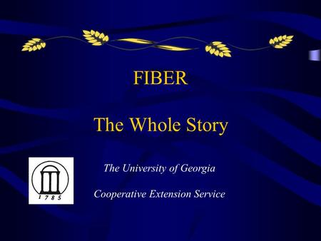 FIBER The Whole Story The University of Georgia Cooperative Extension Service.