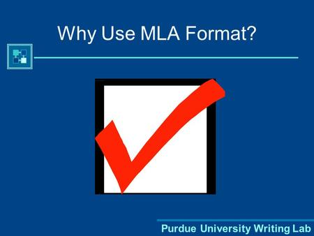 Purdue University Writing Lab Why Use MLA Format?