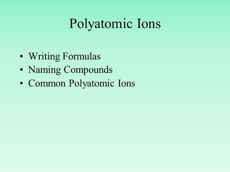 Polyatomic Ions Writing Formulas Naming Compounds Common Polyatomic Ions.