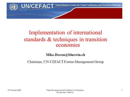 27 October 2009Trade Development & Facilitation for Transition Economies - Geneva 1 Implementation of international standards & techniques in transition.