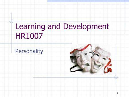 1 Personality Learning and Development HR1007. 2 Session Objectives By the end of this session you should be able to:  Define personality  Identify.