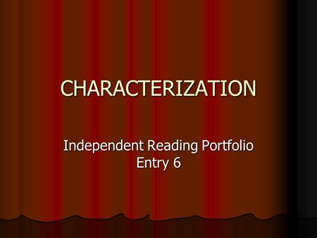 CHARACTERIZATION Independent Reading Portfolio Entry 6.