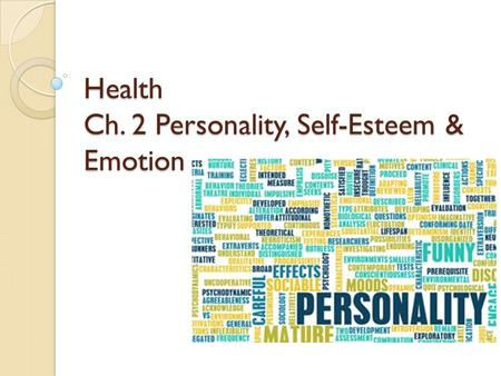 Health Ch. 2 Personality, Self-Esteem & Emotion. Ch. 2 Personality, Self-Esteem & Emotion Section 1: Personality Chapter Objectives: Name five traits.