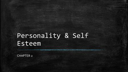 Personality & Self Esteem CHAPTER 2. Chapter 2 Topics ▪ Describing you personality ▪ How your Personality forms ▪ Stages of Personality Development ▪