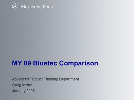 MY 09 Bluetec Comparison Advanced Product Planning Department Craig Iovino January 2008.