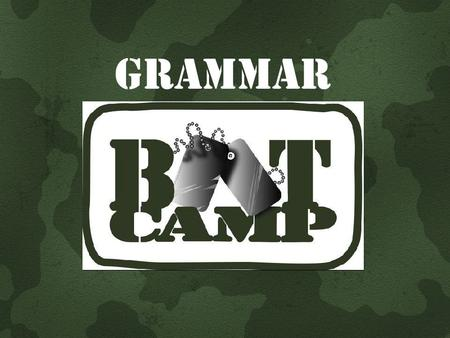 GRAMMAR. What is real Bootcamp ? A program that a person goes through to become a soldier in the U.S. military. It is designed to be highly intense and.