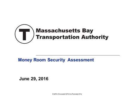 Draft for Discussion & Policy Purposes Only Money Room Security Assessment June 29, 2016.