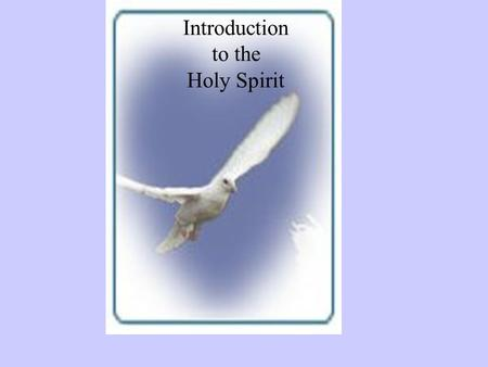 "Introduction to the Holy Spirit. ""I believe in God, the Father Almighty, the Creator of heaven and earth, and in Jesus Christ, His only Son, our Lord,"