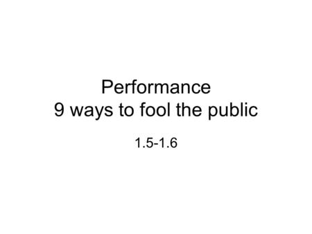 Performance 9 ways to fool the public 1.5-1.6. #1 – Reporting Results.