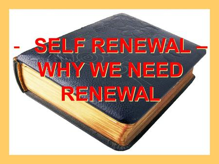-SELF RENEWAL – WHY WE NEED RENEWAL -SELF RENEWAL – WHY WE NEED RENEWAL.