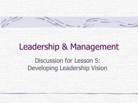Leadership & Management Discussion for Lesson 5: Developing Leadership Vision.