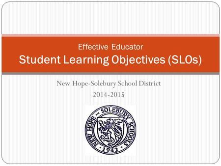 New Hope-Solebury School District 2014-2015 Effective Educator Student Learning Objectives (SLOs)