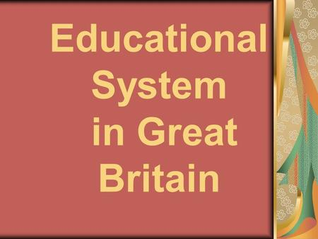 Educational System in Great Britain. In Britain, education is compulsory for all children aged between 5 and 16 years. Many stay at school until 18 years.