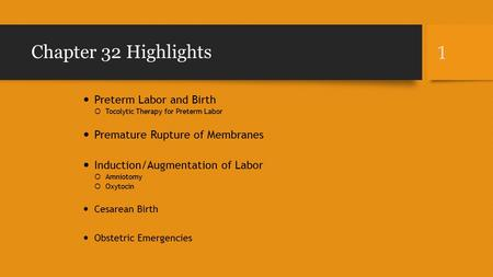 Chapter 32 Highlights Preterm Labor and Birth  Tocolytic Therapy for Preterm Labor Premature Rupture of Membranes Induction/Augmentation of Labor  Amniotomy.