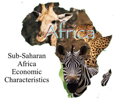 Sub-Saharan Africa Economic Characteristics. Resources Africa is rich in mineral resources such as gold, diamonds, and alloys.
