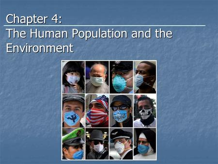 Chapter 4: The Human Population and the Environment.