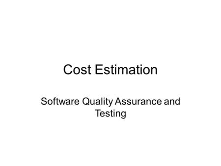 Cost Estimation Software Quality Assurance and Testing.