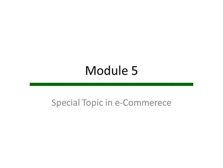 Module 5 Special Topic in e-Commerece. What is e-Commerce Utilize telecommunications technology and networks for – Conducting business transactions –