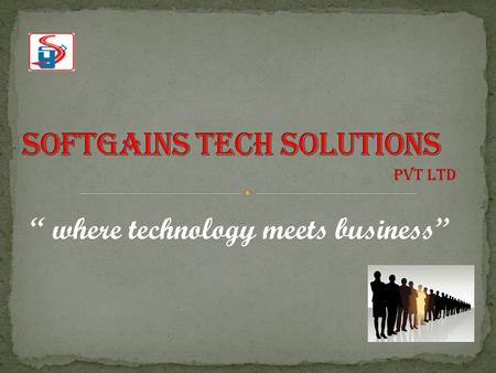 """ where technology meets business"" PVT LTD. Softgains is a professionally run company founded by the fourth generation entrepreneurs. We don't believe."