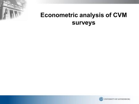 Econometric analysis of CVM surveys. Estimation of WTP The information we have depends on the elicitation format. With the open- ended format it is relatively.