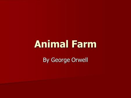 Animal Farm By George Orwell. Author Notes was written by George Orwell. His actual name was Eric Blair. He was born in Bengal, India in 1903. He worked.