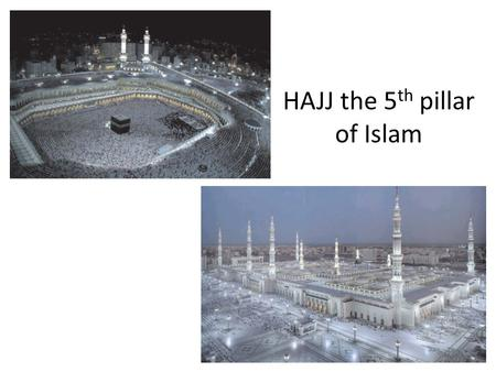 HAJJ the 5 th pillar of Islam. The Kaaba The area around Mecca is known as the haram ( sacred precinct) it includes Muzdalifa, Arafat and Mina. It's boundaries.
