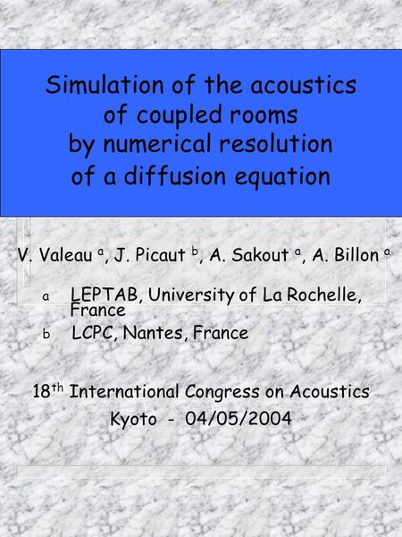 Simulation of the acoustics of coupled rooms by numerical resolution of a diffusion equation V. Valeau a, J. Picaut b, A. Sakout a, A. Billon a a LEPTAB,