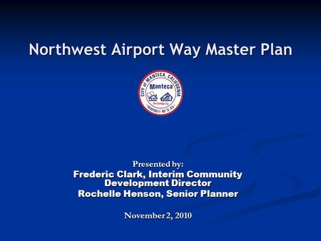 Northwest Airport Way Master Plan Presented by: Frederic Clark, Interim Community Development Director Rochelle Henson, Senior Planner November 2, 2010.